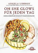 Oh She Glows für jeden Tag: Schnelle Gerichte, die einfach satt und glücklich machen (German Edition)