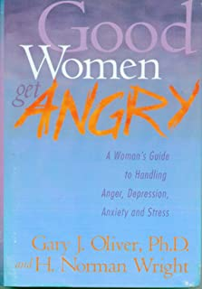 Good Women Get Angry: A Woman's Guide to Handling Her Anger, Depression, Anxiety and Stress