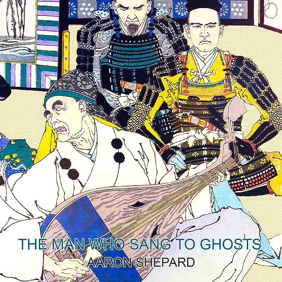 暗殺する出発消費するThe Man Who Sang to Ghosts:  A Japanese Legend, Retold from the Story of Hoichi and Based on The Tale of the Heike (English Edition)