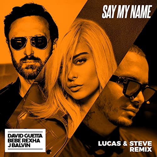 Say My Name Feat Bebe Rexha J Balvin Lucas Steve Remix By David Guetta On Amazon Music