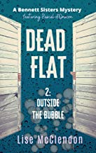 DEAD FLAT: 2: Outside the Bubble (A Bennett Sisters Mystery Book 11)