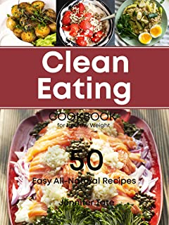 Clean Eating Cookbook for Healthy Weight: 50 Easy All-Natural Recipes for Working and Living Well