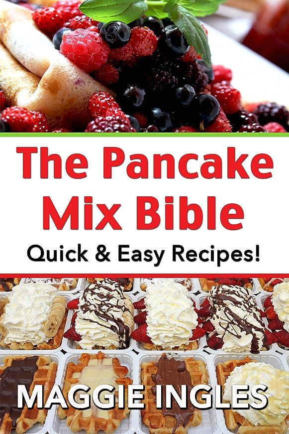 ワークショップ資金動機付けるThe Pancake Mix Bible: Quick & Easy Recipes (English Edition)