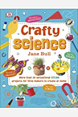 Crafty Science: More than 20 Sensational STEAM Projects to Create at Home (English Edition) eBook Kindle