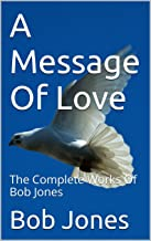 A Message Of Love : The Complete Works Of Bob Jones