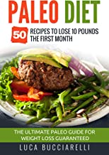 Paleo Diet: 50 Recipes To Lose 10 Pounds The First Month - The Ultimate Paleo Meal Plan For Weight Loss Guaranteed (English Edition)