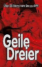 Geile Dreier!: Über 30 Storys vom Sex zu dritt! (German Edition)
