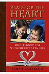 Read for the Heart: Whole Books for WholeHearted Families Paperback