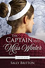 The Captain and Miss Winter: A Regency Fairy Tale Retelling (Forever After Retellings Book 2)