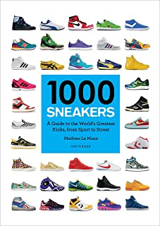 1000 Sneakers: A Guide to the World's Greatest Kicks