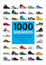 1000 Sneakers: A Guide to the World's Greatest Kicks, from