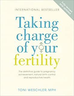 Taking Charge Of Your Fertility: The Definitive Guide to Natural Birth Control, Pregnancy Achievement and Reproductive Health