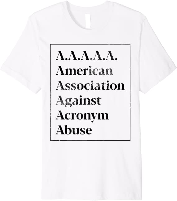 American Association Against Acronym Abuse Sarcastic Humor Graphic Novelty Funny T Shirt