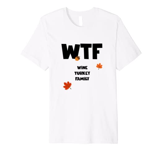 ae28a373 Image Unavailable. Image not available for. Color: WTF Wine Turkey Family  Shirt, Funny Thanksgiving Day Gift
