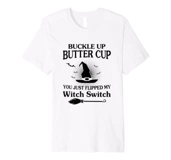 6c5cc93c1 Image Unavailable. Image not available for. Color: Buckle up Buttercup You  Just Flipped My Witch Switch Shirt