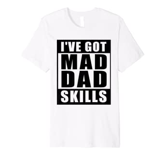 b68197ac Image Unavailable. Image not available for. Color: I'Ve Got Mad Dad Skills  Tshirt