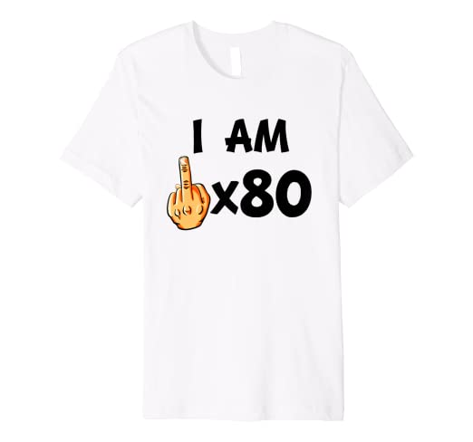 Image Unavailable Not Available For Color I Am Middle Finger Times 80 Funny 80th Birthday T Shirt
