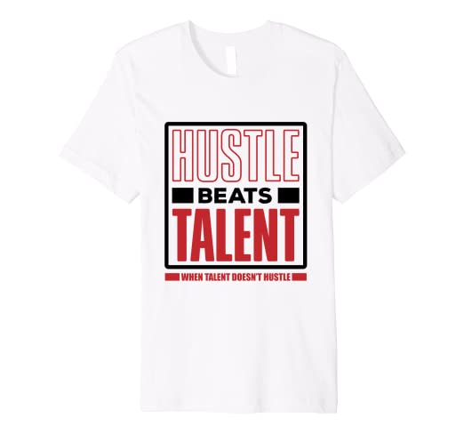 Amazoncom Hustle Beats Talent When Talent Doesnt Hustle Clothing