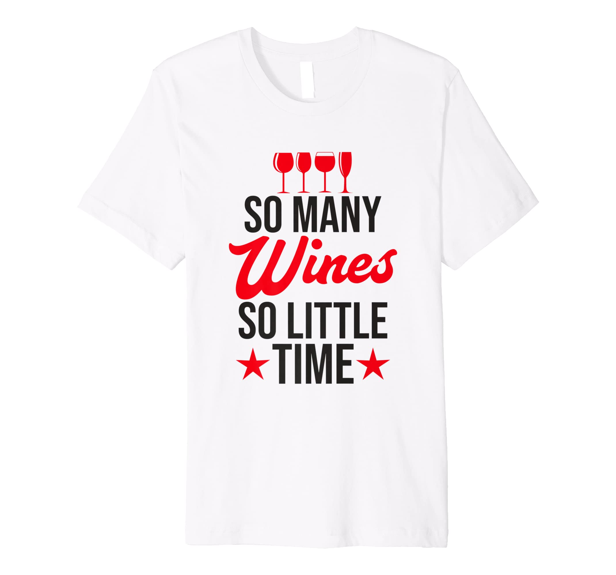 79a1a75ebe8d55 Amazon.com  Alcohol Shirt So Many Wines So Little Time Wine Holiday Gift   Clothing