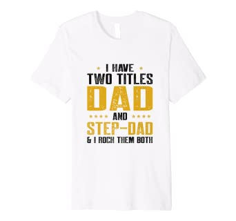 e05f6c98 Amazon.com: I Have Two Titles Dad And Step-Dad Shirt Fathers Day Men ...
