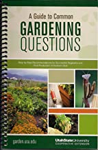 A Guide to Common Gardening Questions: Step-By-Step Recommendations for Successful Vegetable and Fruit Production in North...