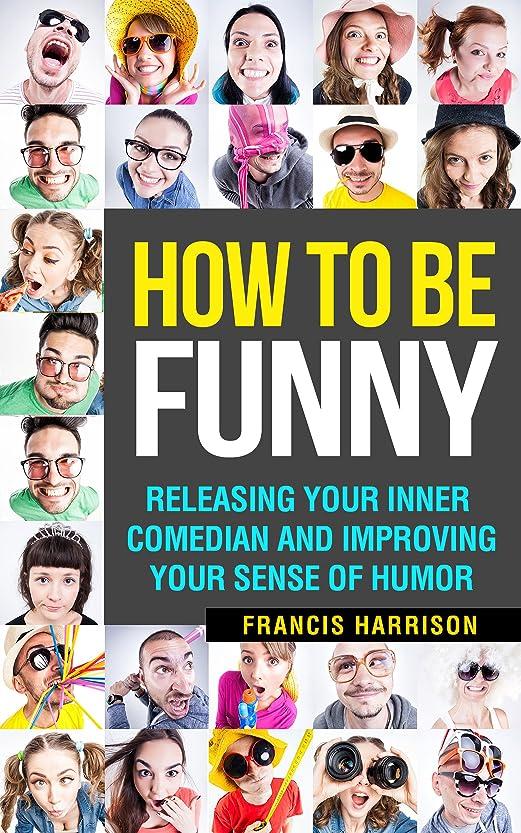 母音乙女雇用者How To Be Funny: Releasing Your Inner Comedian and Improving Your Sense of Humor (English Edition)