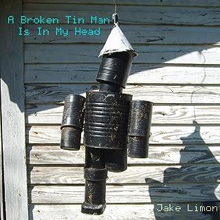 A Broken Tin Man Is in My Head