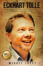 Eckhart Tolle: Famous Quotes, Life Story and Life Lesson of Peace, Happiness and Enlightenment (Eckhart Tolle, Mindfulness, Meditation, Wisdom, Happiness, Yoga, Zen)