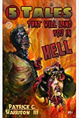 5 TALES THAT WILL LAND YOU IN HELL Kindle Edition