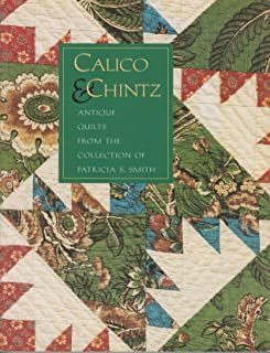 Calico & Chintz: Antique Quilts from the Collection of Patricia S. Smith