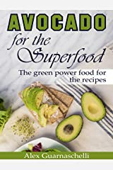 Avocado for the superfood: The green power food for the recipes Kindle Edition