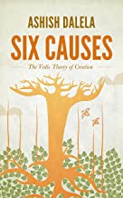 Six Causes: The Vedic Theory of Creation (English Edition)