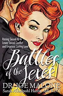 Battles of the Sexes: Raising Sexual IQ to Lower Sexual Conflict and Empower Lasting Love