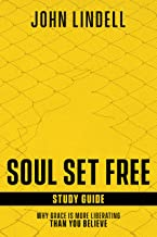 Soul Set Free Study Guide: Why Grace is More Liberating than You Believe