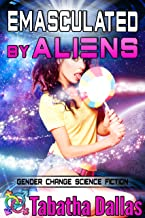 Emasculated By Aliens (Turned into a Girl Feminization): Gender Change Science Fiction (Plexian Feminization Collection Book 3)