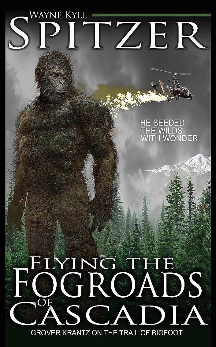 恩恵チャンピオン魔術Flying the Fog Roads of Cascadia: Grover Krantz on the Trail of Bigfoot (English Edition)