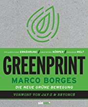 Greenprint: Pflanzliche Ernährung / Gesunder Körper / Bessere Welt - Vorwort von Beyoncé und Jay-Z (German Edition)