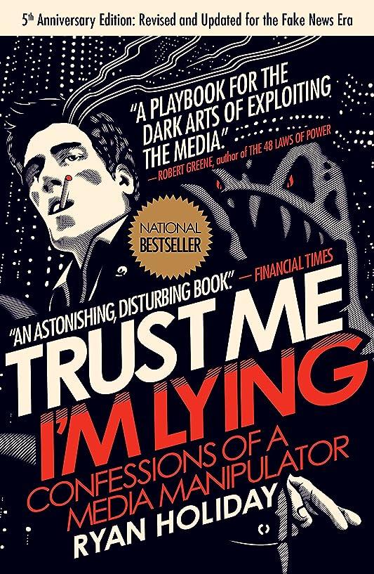 ヘクタール捕虜きらめくTrust Me, I'm Lying: Confessions of a Media Manipulator (English Edition)