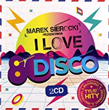 Joy / C.C. Catch / Silent Circle: Marek Sierocki Przedstawia: I Love 80's Disco [2CD]