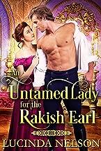 An Untamed Lady for the Rakish Earl: A Historical Regency Romance Novel