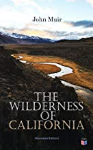 The Wilderness of California (Illustrated Edition): My First Summer in the Sierra, Picturesque California, The Mountains o...
