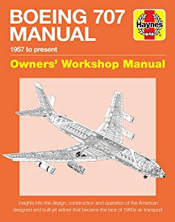 Boeing 707 Owners' Workshop Manual: 1957 to present - Insights into the design, construction and operation of the American designed and built jet airliner that became the face of 1960s air transport (Haynes Manuals)