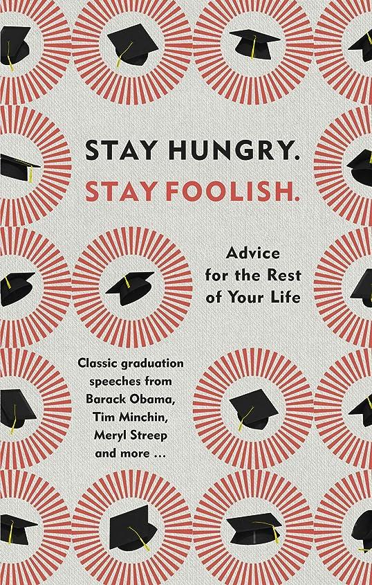供給応援するこねるStay Hungry. Stay Foolish.: Advice for the Rest of Your Life - Classic Graduation Speeches (English Edition)