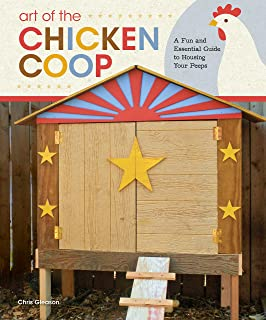 Art of the Chicken Coop: A Fun and Essential Guide to Housing Your Peeps (Fox Chapel Publishing) 7 Step-by-Step Coops, Expert Profiles, & Practical Information to Keeping Chickens in Your Backyard