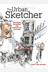 The Urban Sketcher: Techniques for Seeing and Drawing on Location Kindle Edition
