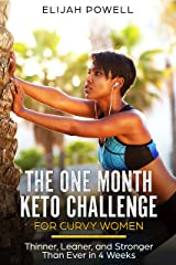 The One Month Keto Challenge For Curvy Women: Thinner, Leaner, and Stronger Than Ever in 4 Weeks Kindle Edition