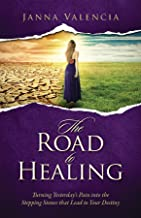 The Road to Healing: Turning Yesterday's Pain into the Stepping Stones that Lead to Your Destiny (English Edition)