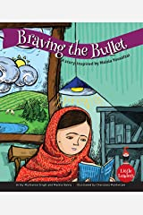 Braving the Bullet: A Story Inspired by Malala Yousufzei (Little Leaders) Kindle Edition