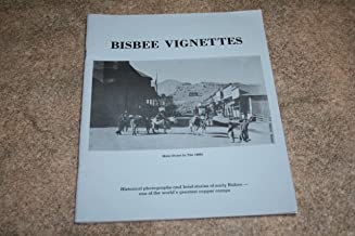 Bisbee Vignettes ...Bisbee, Arizona, Historical Photographs & Brief Stories of Early Bisbee, One of the World's Greatest C...