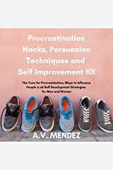 Procrastination Hacks, Persuasion Techniques and Self Improvement 101: The Cure for Procrastination, Ways to Influence People and Self Development Strategies ... Women (3 Book Compilation) (English Edition) eBook Kindle